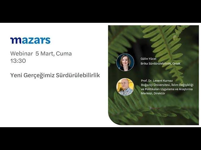 Mazars Denge - Gülin Yücel & Prof. Dr. Levent Kurnaz ile Yeni Gerçeğimiz Sürdürülebilirlik Webinarı