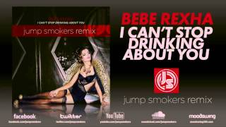 "Bebe Rexha ""I Can't Stop Drinking About You"" - Jump Smokers Remix"