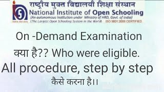NIOS on- Demand examination , what is ? , How to take addmission , who were eligible ,all procedure.