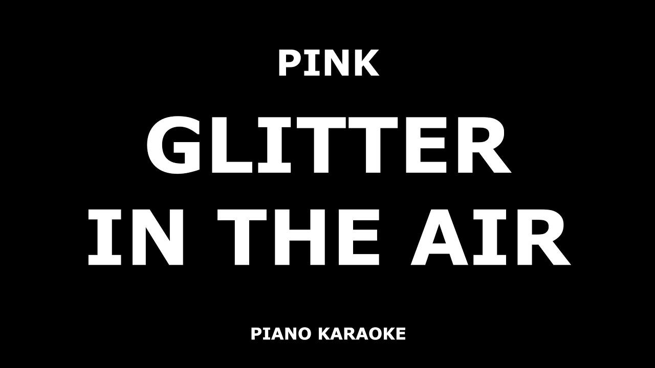 Download Pink - Glitter In The Air - Piano Karaoke [4K]