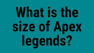 What is the size of Apex legends?