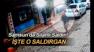 Samsun'da Silahlı Saldırı! İşte O Saldırgan