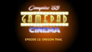 Complex '83 Gamepad Cinema   Episode 12   Oregon Trail