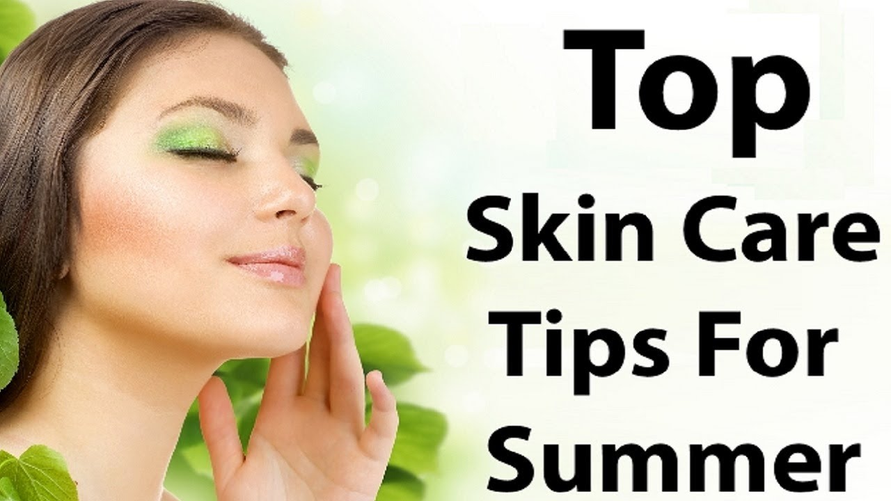 Top Skin Care Tips For Summer  Fall In Love With Your Skin