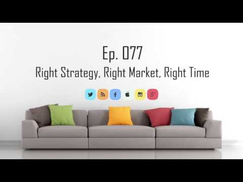Ep. 77 | Right Strategy in the Right Market at the Right Time