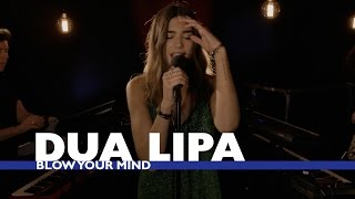 Dua Lipa - Blow Your Mind (Capital Session)
