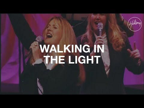 Walking In The Light - Hillsong Worship