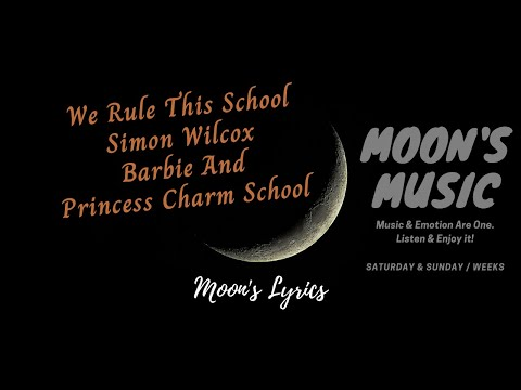 We Rule This School - Simon Wilcox | Lyrics | Barbie And Princess Charm School | Overlord Official