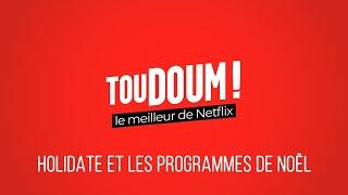 PODCAST TouDoum - Holidate et les programmes de Noël sur Netflix
