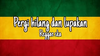 Download lagu Pergi hilang dan lupakan - remember of today reggae version
