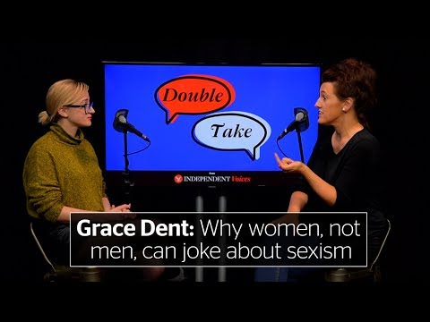 Grace Dent & Kirsty Major: Why women, not men, can joke about sexism