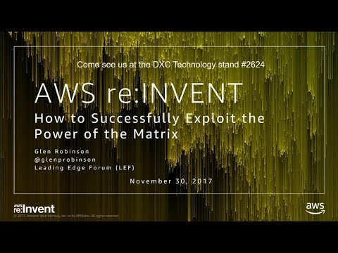 AWS re:Invent 2017: How to Successfully Exploit the Power of the Matrix (ENT225)