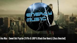 Ava Max - Sweet But Psycho (Tr!Fle & LOOP & Black Due Remix) [Bass Boosted]