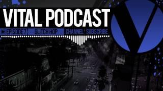 Vital Podcast: Ep 7 - Glitch Hop Mix 2012
