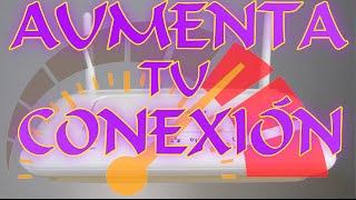 AUMENTAR VELOCIDAD DE CONEXIÓN A INTERNET FÁCIL Y RÁPIDO (SOLUCIONADO)