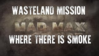 Mad Max | Where There Is Smoke - Wasteland Mission