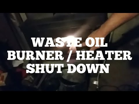 DIY WASTE OIL BURNER / HEATER SHUT DOWN AND how to  CLEAN UP Free Heat