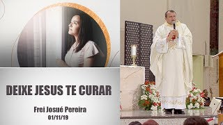 Baixar Deixe Jesus te curar -  Frei Josué Pereira  (01/11/19)