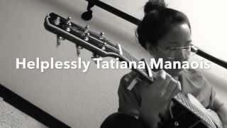 Helplessly - TATIANA MANAOIS LYRICS