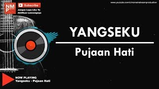 Download lagu Yangseku Pujaan Hati MP3