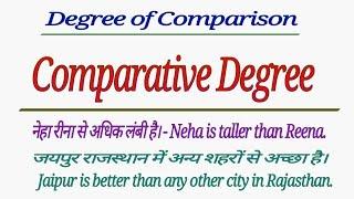DEGREE OF COMPARISON - COMPARATIVE DEGREE   USES OF COMPARATIVE DEGREE IN ENGLISH HINDI