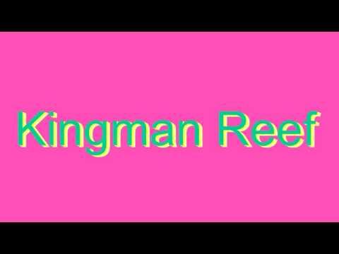 How to Pronounce Kingman Reef