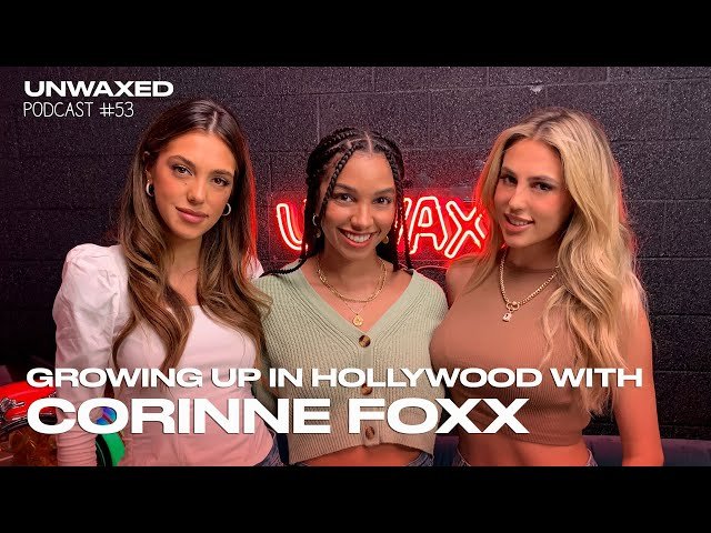 Growing up in Hollywood with Corinne Foxx | Episode 53 | Unwaxed Podcast