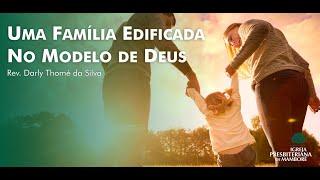 Uma Família Edificada no Modelo de Deus   Rev. Darly Thomé da Silva