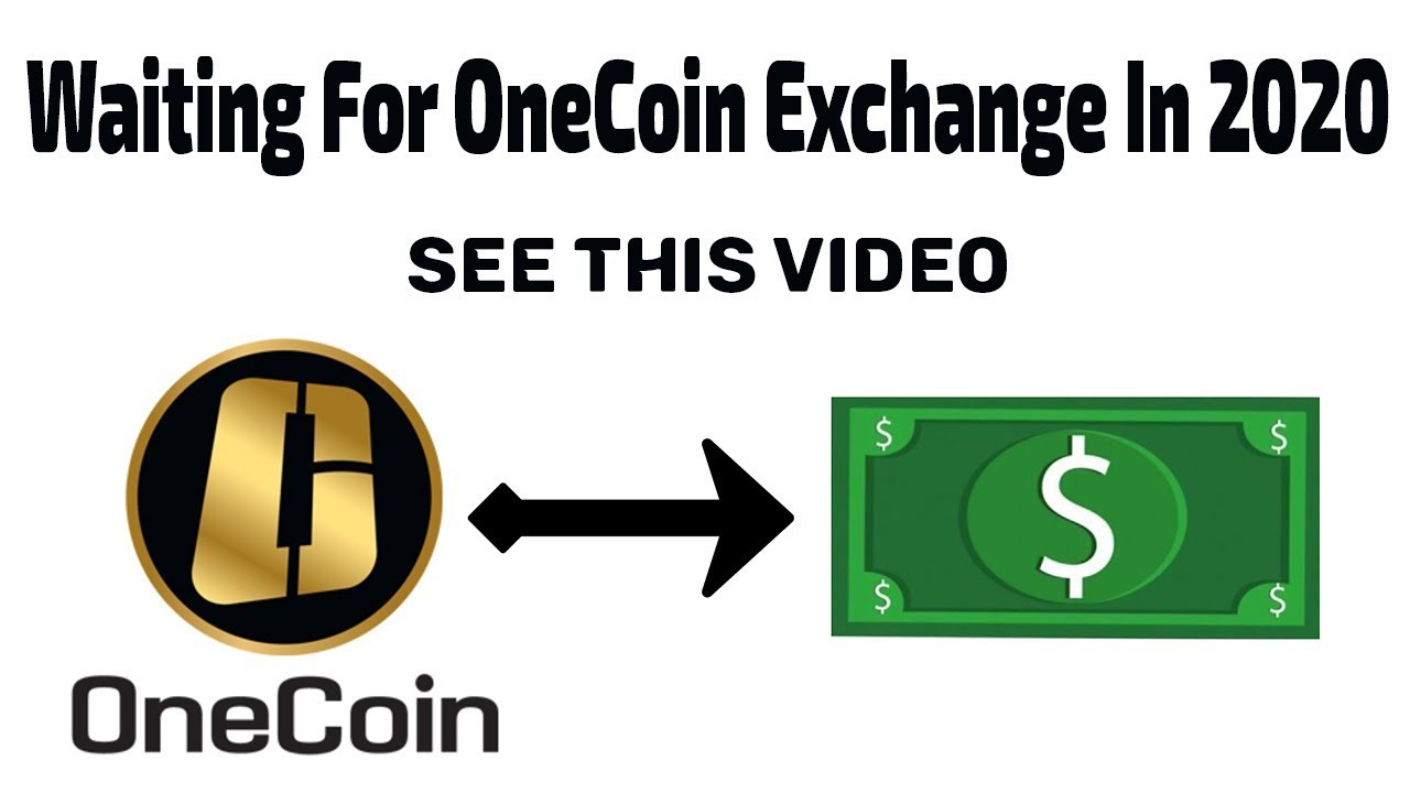 Waiting For Onecoin Exchange In 2020