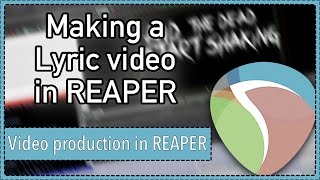 How to make a lyric video in REAPER || REAPER 5 Video Production Techniques