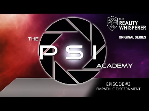 The Psi Academy - S01E03: Empathic Discernment : RealityWhisperer.com