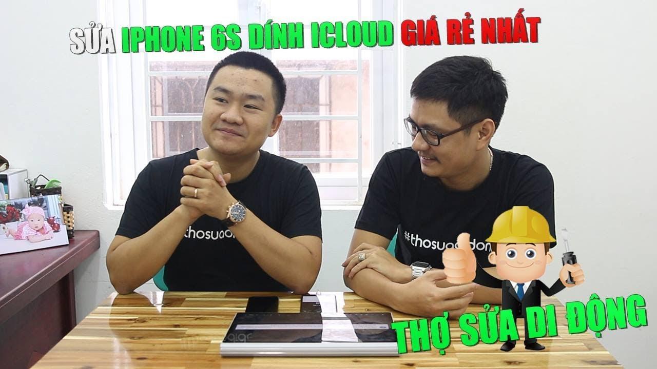 Thợ sửa di động 64: Sửa iPhone 6s dính iCloud giá rẻ nhất