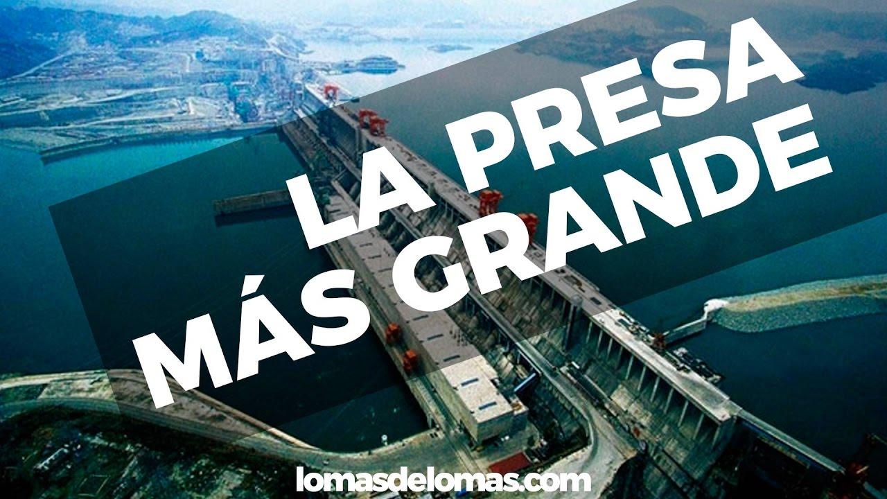 La Presa Mas Grande Del Mundo 2019