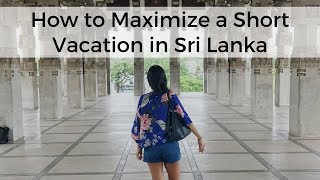 How to Maximize a Short Vacation in Sri Lanka | Travel VLOG