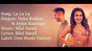 La la la full lyrics song -neha kakkar, arjun kanugo and bilal saeed