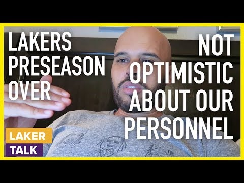 Lakers Preseason Over - I'm Not Optimistic About Personnel Going Into Season #LakerTalk