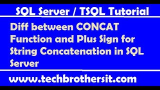 Diff between CONCAT Function and Plus Sign for String Concatenation in SQL Server - TSQL Tutorial