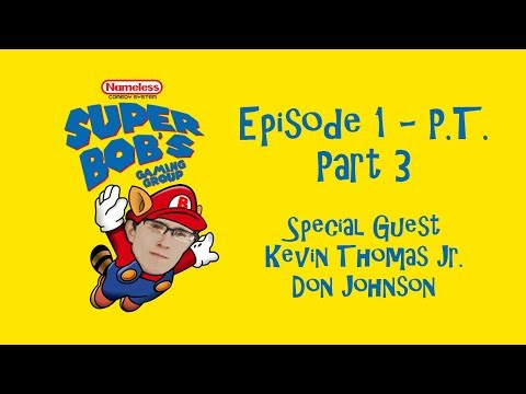 Episode 1 Part 3 - P.T. - Super Bob's Gaming Group with Kevin Thomas Jr. & Don Johnson