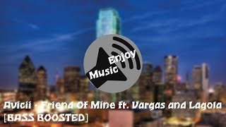 Avicii - Friend Of Mine ft. Vargas, Lagola [BASS BOOSTED]