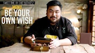 Sweet Time by Chef Both EP.2 | Be Your Own Wish เมนูที่ทำให้เชฟโบ๊ทชนะเชฟกระทะเหล็ก!