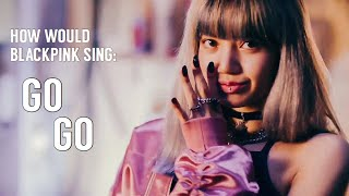 How Would BLACKPINK Sing 'Go Go' by BTS