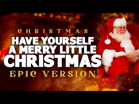 Have Yourself A Merry Little Christmas - Epic Music Version | Christmas Songs