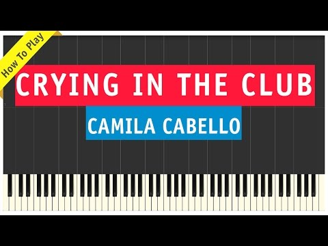 Camila Cabello - Crying In The Club - Piano Cover (How To Play Tutorial)