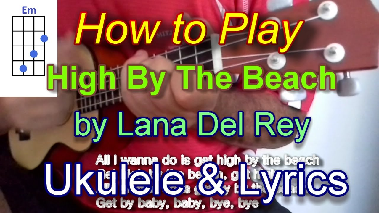 How to play high by the beach by lana del rey ukulele guitar how to play high by the beach by lana del rey ukulele guitar chords lyrics youtube hexwebz Gallery