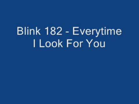 Blink 182 - Everytime I Look For You