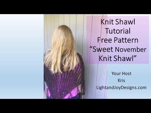 "Free Pattern Knitting Tutorial ""Sweet November Knit Shawl"""