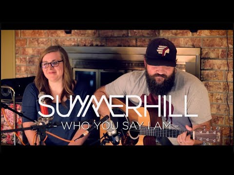 Who You Say I Am (Hillsong Cover) /// Summerhill