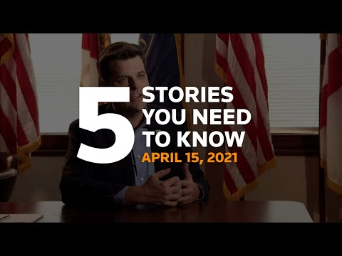 Five stories you need to know for April 15, 2021