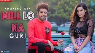 Mill Lo Na (Behind The Scenes) Guri ft Sukhe | Jaani | Satti Dhillon | New Punjabi Song | Geet MP3