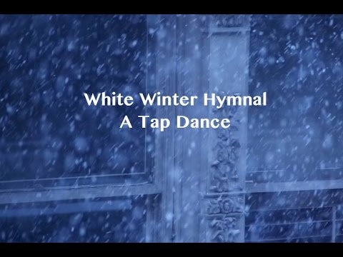 white winter hymnal a tap dance youtube. Black Bedroom Furniture Sets. Home Design Ideas